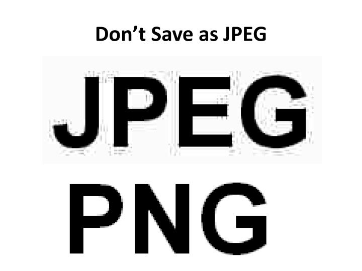 Don't Save as JPEG