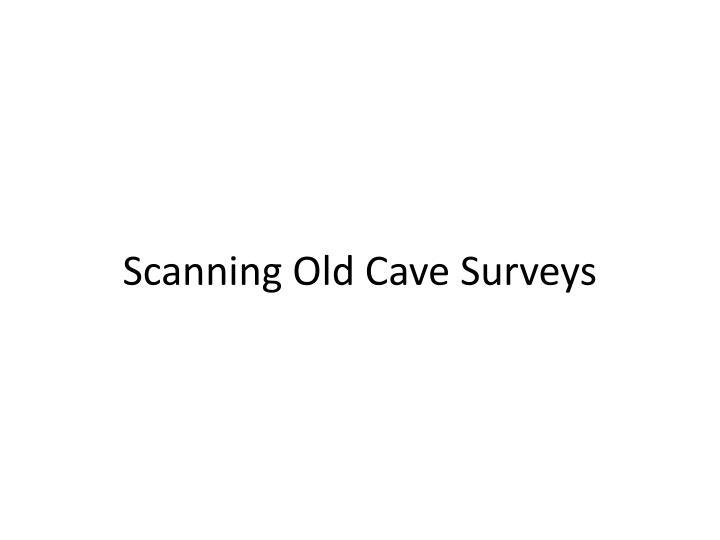 Scanning Old Cave Surveys