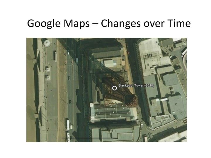 Google Maps – Changes over Time