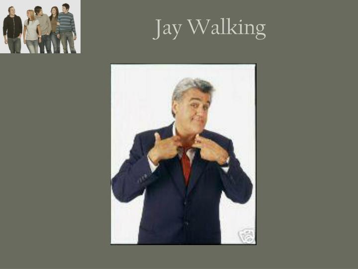 Jay Walking