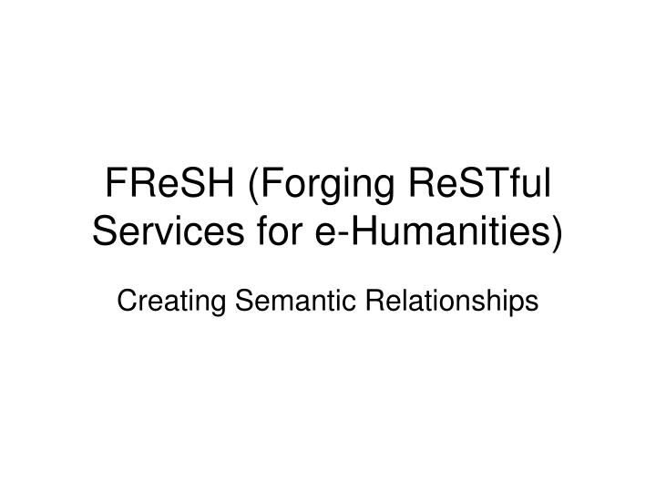 FReSH (Forging ReSTful Services for e-Humanities)