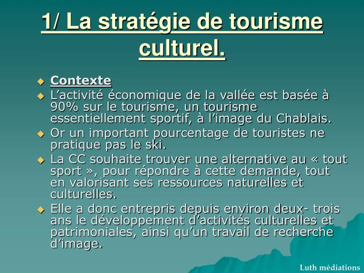 1/ La stratégie de tourisme culturel.