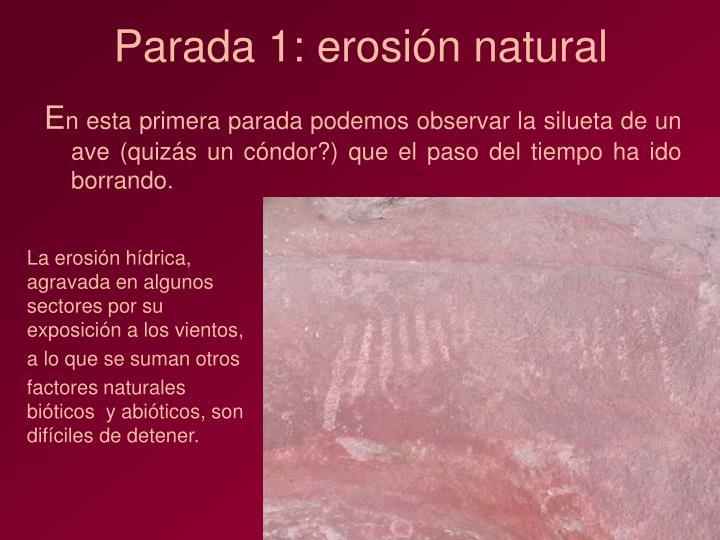 Parada 1: erosión natural