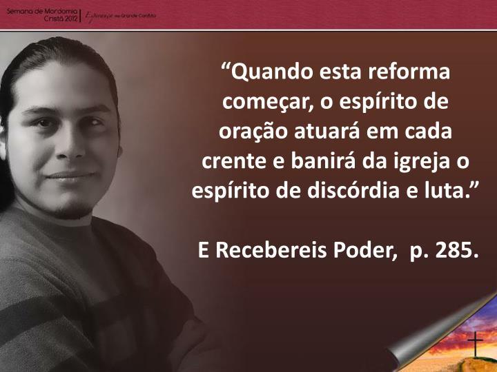 """""""Quando esta reforma começar, o espírito de oração atuará em cada crente e banirá da igreja o espírito de discórdia e luta"""