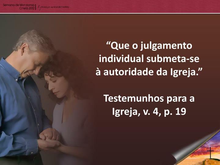 """""""Que o julgamento individual submeta-se à autoridade da Igreja."""""""