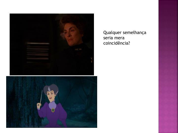 Qualquer semelhança seria mera coincidência?