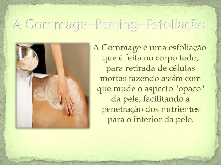 A Gommage=Peeling=Esfoliação