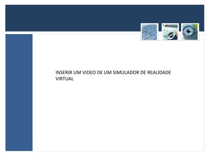 INSERIR UM VIDEO DE UM SIMULADOR DE REALIDADE VIRTUAL