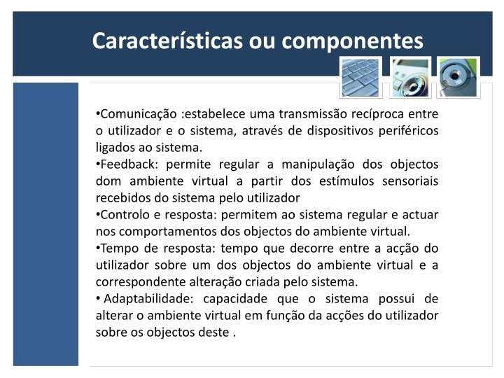 Características ou componentes