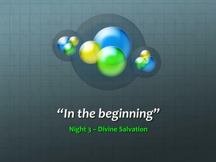 """""""In the beginning"""""""