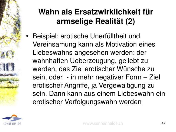 Wahn als Ersatzwirklichkeit für armselige Realität (2)