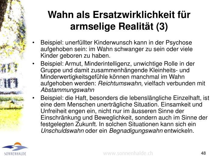 Wahn als Ersatzwirklichkeit für armselige Realität (3)