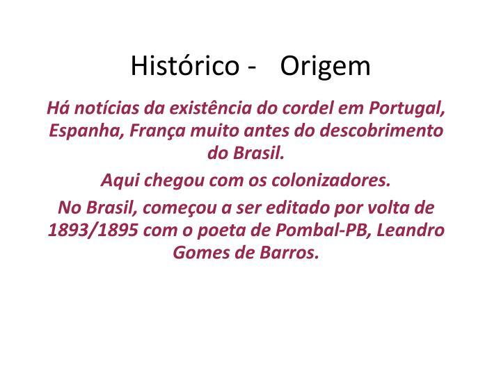 Há notícias da existência do cordel em Portugal, Espanha, França muito antes do descobrimento do Brasil.