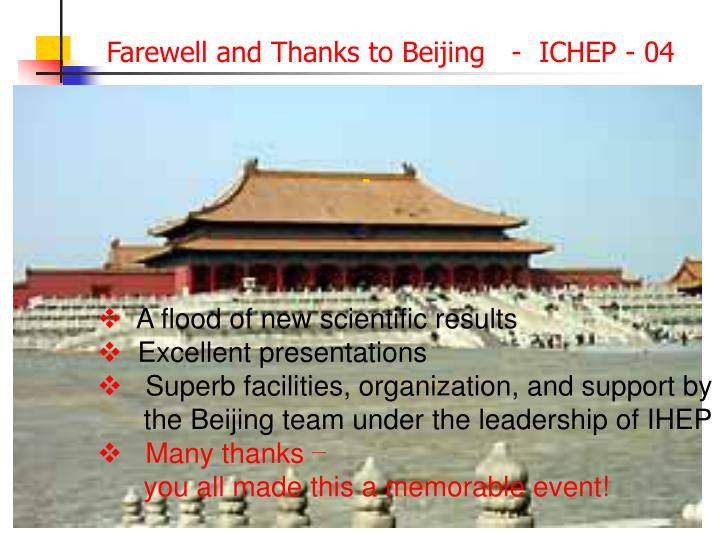 Farewell and Thanks to Beijing   -  ICHEP - 04