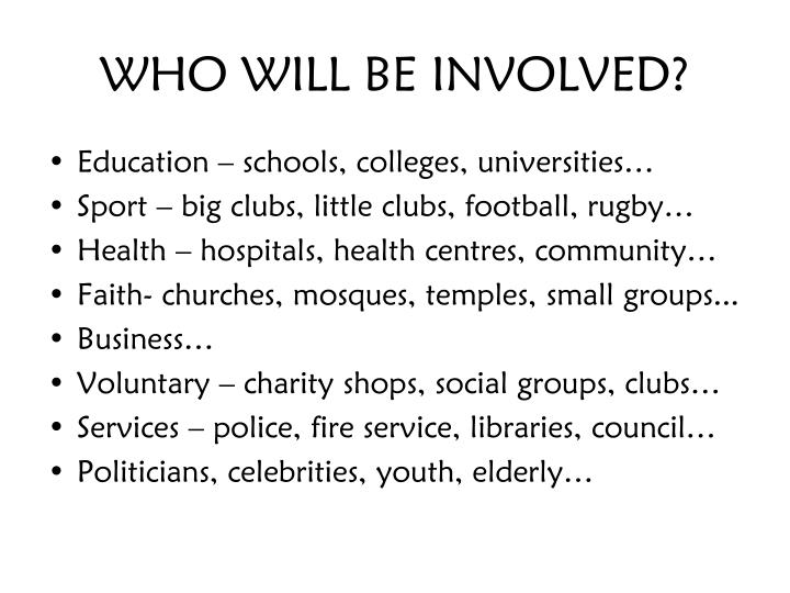 WHO WILL BE INVOLVED?