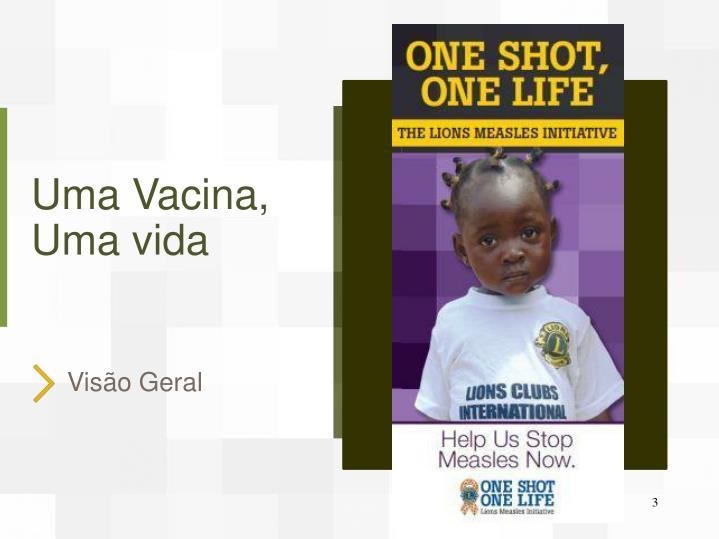 Uma Vacina, Uma vida