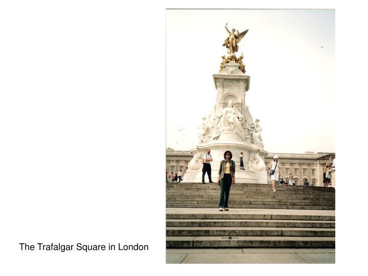 The Trafalgar Square in London