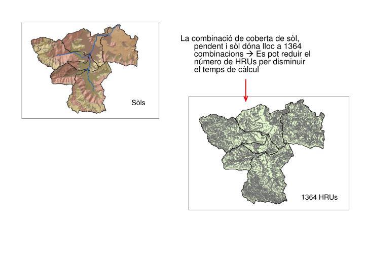 La combinació de coberta de sòl, pendent i sòl dóna lloc a 1364 combinacions