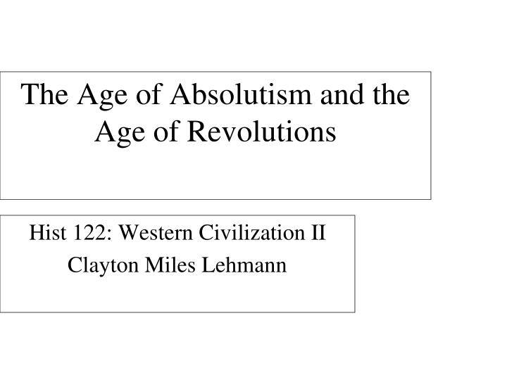 The Age of Absolutism and the Age of Revolutions