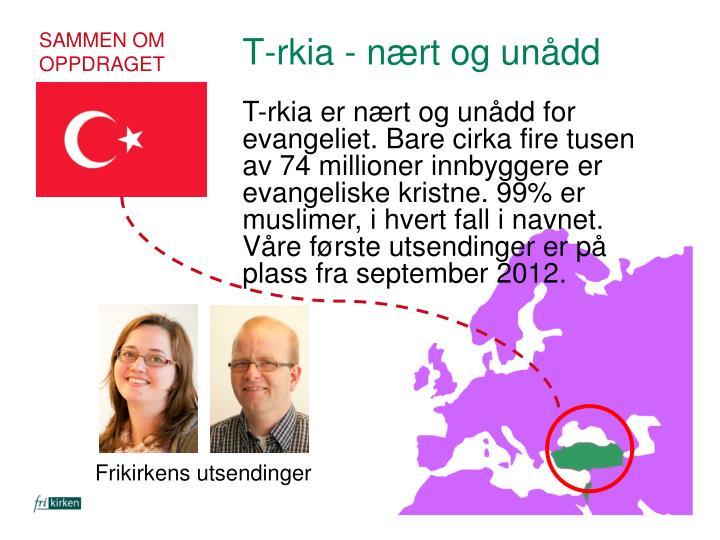 T-rkia er nært og unådd for evangeliet. Bare cirka fire tusen av 74 millioner innbyggere er evangeliske kristne. 99% er muslimer, i hvert fall i navnet.