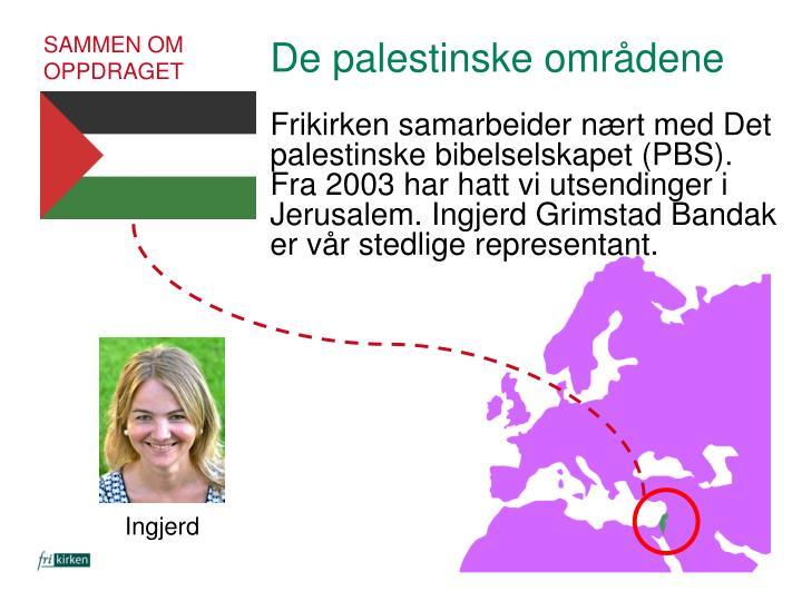 Frikirken samarbeider nært med Det palestinske bibelselskapet (PBS). Fra 2003 har hatt vi utsendinger i Jerusalem. Ingjerd Grimstad Bandak er vår stedlige representant.