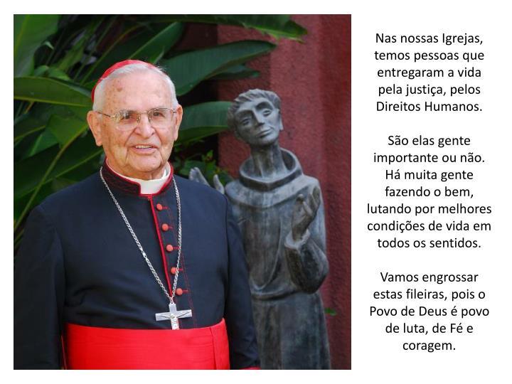 Nas nossas Igrejas, temos pessoas que entregaram a vida pela justiça, pelos Direitos Humanos.