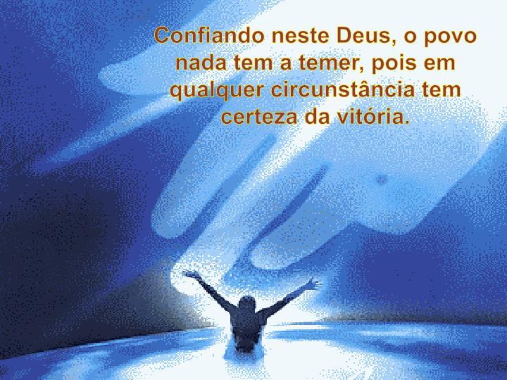 Confiando neste Deus, o povo nada tem a temer, pois em qualquer circunstância tem certeza da vitória.