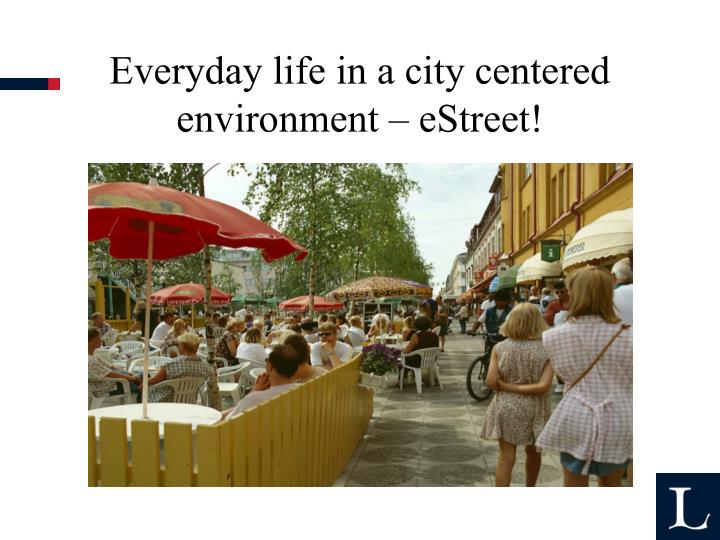 Everyday life in a city centered environment – eStreet!