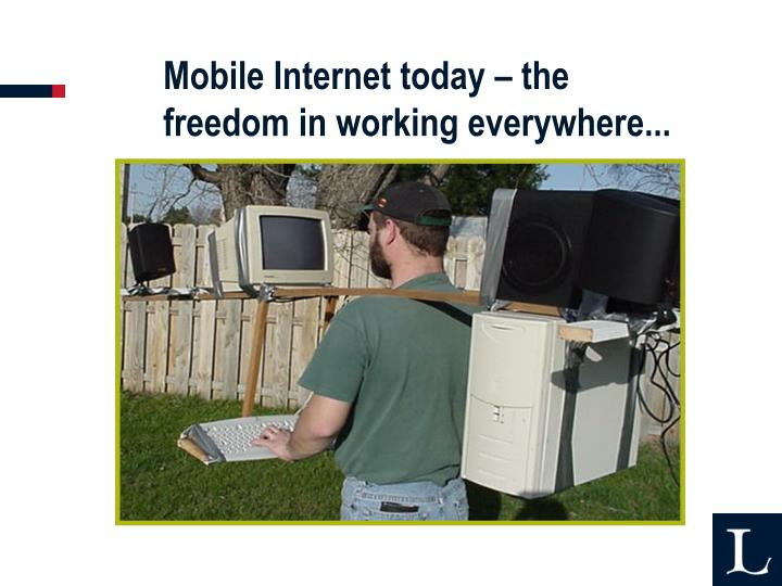 Mobile Internet today – the freedom in working everywhere...