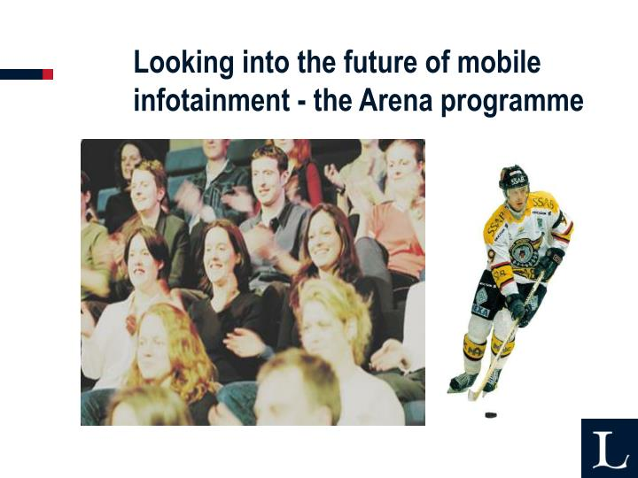 Looking into the future of mobile infotainment - the Arena programme
