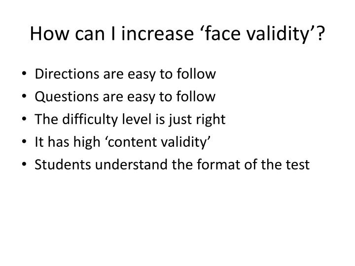 How can I increase 'face validity'?