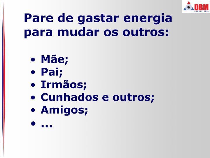 Pare de gastar energia