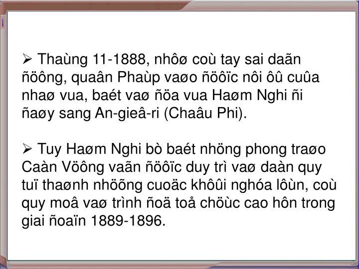  Thaùng 11-1888, nhôø coù tay sai daãn ñöông, quaân Phaùp vaøo ñöôïc nôi ôû cuûa nhaø vua, baét vaø ñöa vua Haøm Nghi ñi ñaøy sang An-gieâ-ri (Chaâu Phi).