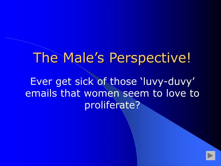 The Male's Perspective!