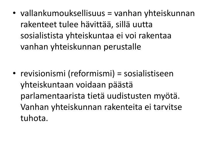 vallankumouksellisuus = vanhan yhteiskunnan rakenteet tulee hävittää, sillä uutta sosialistista yhteiskuntaa ei voi rakentaa vanhan yhteiskunnan perustalle