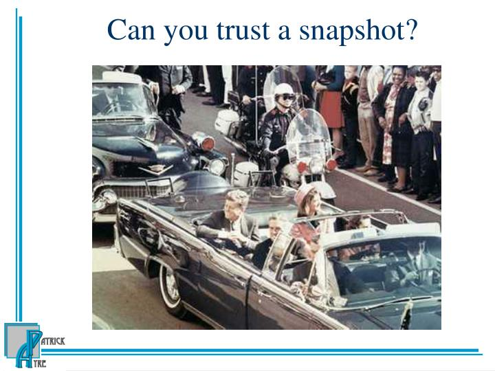 Can you trust a snapshot?