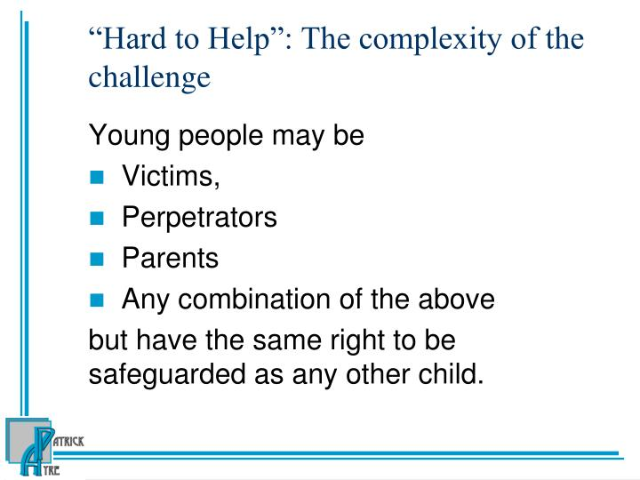 """""""Hard to Help"""": The complexity of the challenge"""