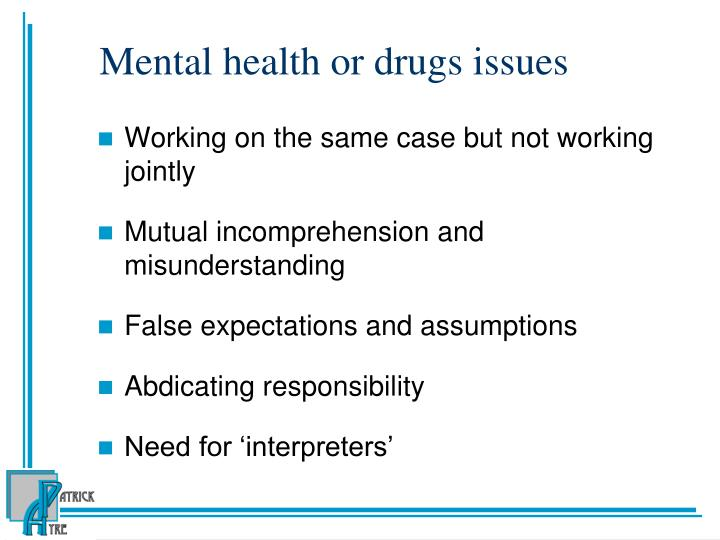 Mental health or drugs issues