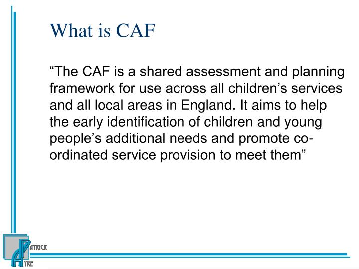 What is CAF
