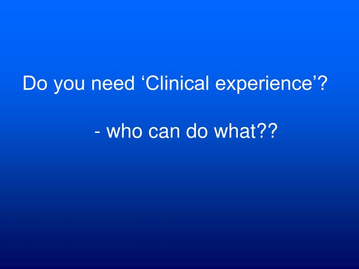 Do you need 'Clinical experience'?