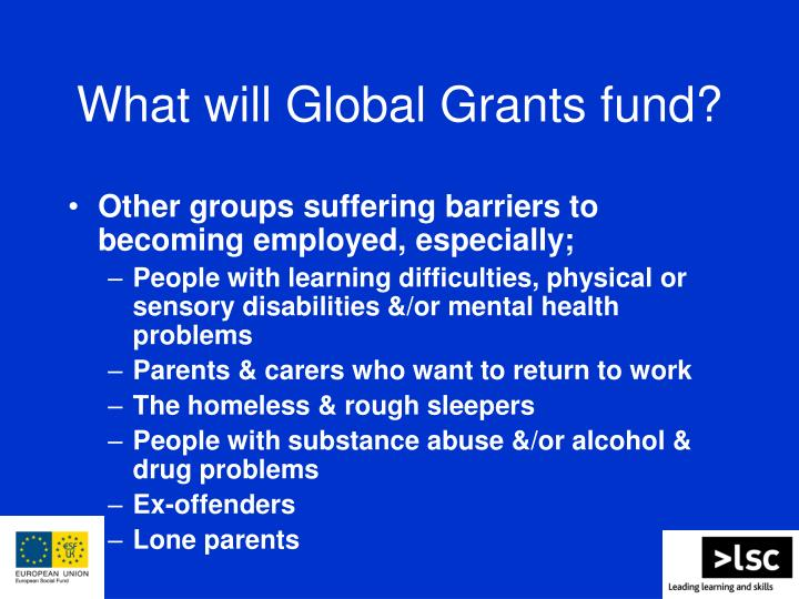 What will Global Grants fund?