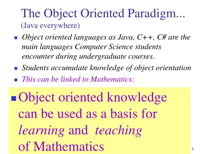 Object oriented languages as Java, C++, C# are the main languages Computer Science students encounter during undergraduate courses.