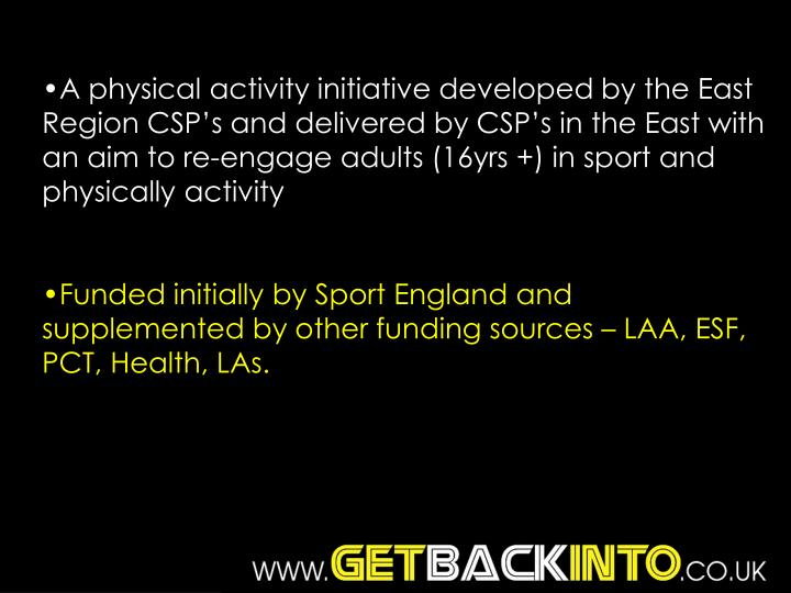 A physical activity initiative developed by the East Region CSP's and delivered by CSP's in the East with an aim to re-engage adults (16yrs +) in sport and physically activity