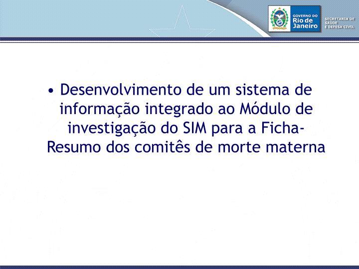 Desenvolvimento de um sistema de informação integrado ao Módulo de investigação do SIM para a Ficha-Resumo dos comitês de morte materna