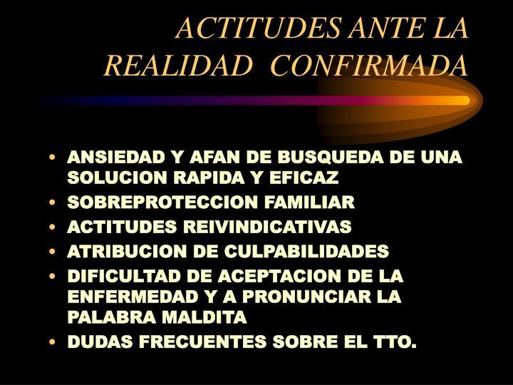 ACTITUDES ANTE LA REALIDAD  CONFIRMADA