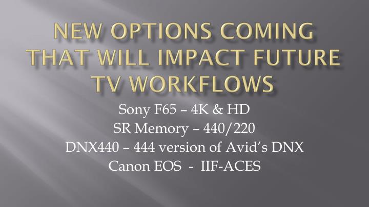 NEW OPTIONS Coming THAT WILL IMPACT Future TV WORKFLOWS