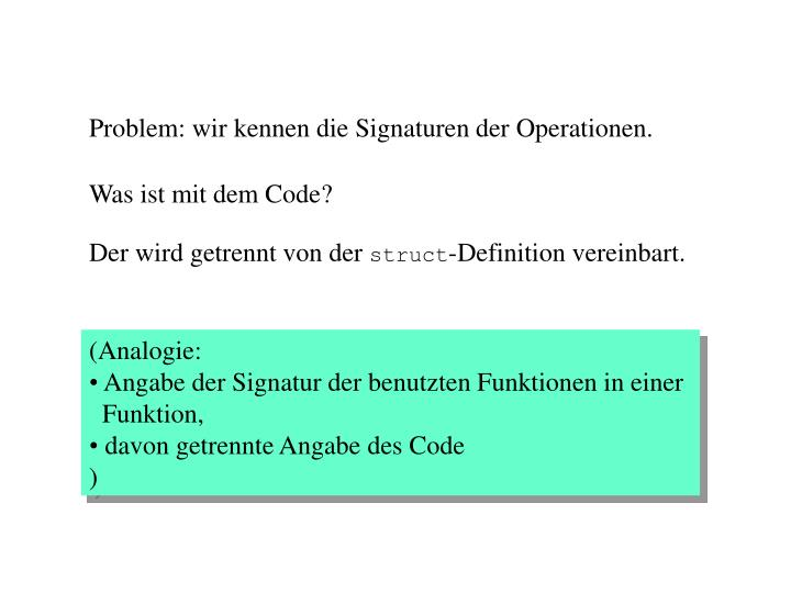 Problem: wir kennen die Signaturen der Operationen.