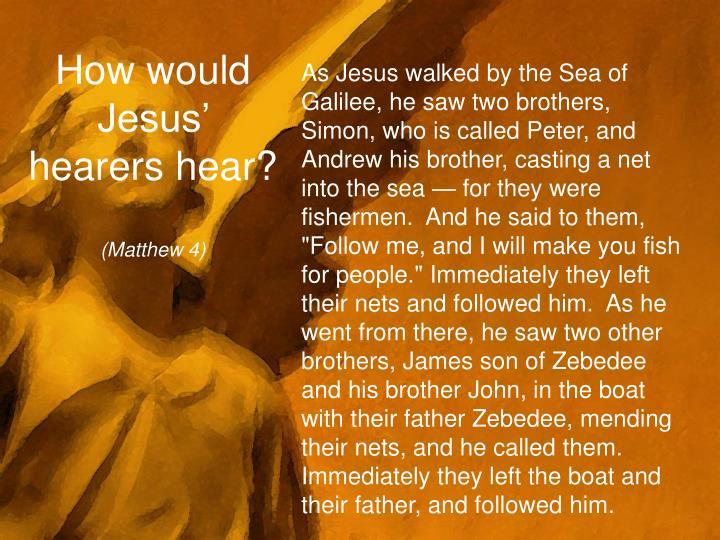 How would Jesus' hearers hear?