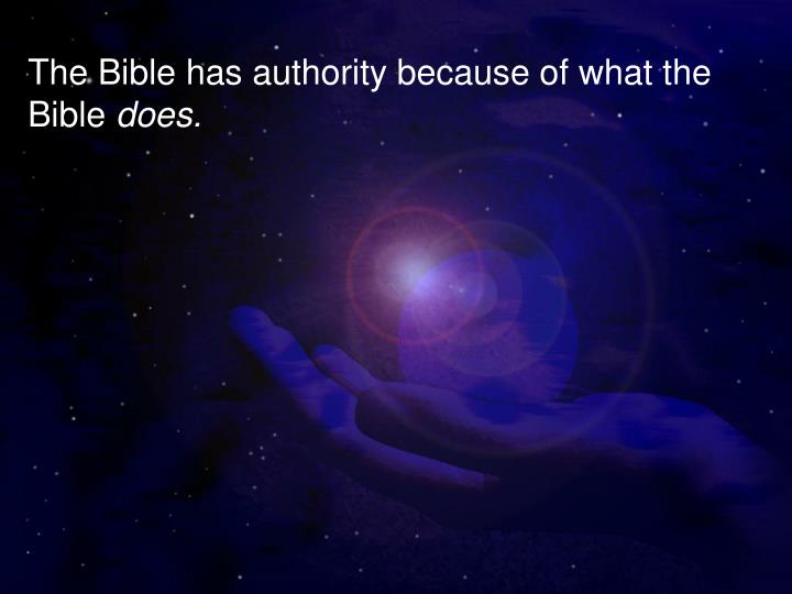 The Bible has authority because of what the Bible