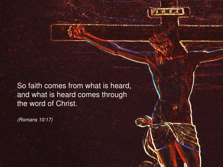 So faith comes from what is heard,
